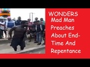 WONDERS: Mad Man Preaches About End-Time And Repentance (Live Video)
