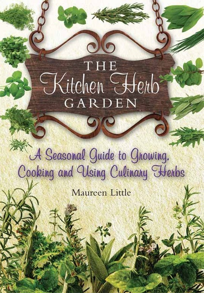 The Kitchen Herb Garden A seasonal guide to growing, cooking and using culinary herbs by Maureen Little