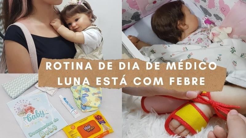 BEBÊ REBORN ROTINA DE DIA DE MÉDICO LUNA ESTÁ COM FEBRE 🤒