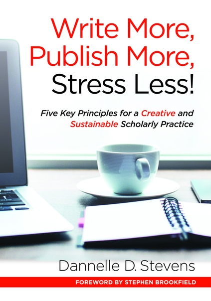 Write More, Publish More, Stress Less! Five Key Principles for a Creative and Sustainable Scholarly Practice