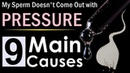 My Sperm Doesn't Come Out with Pressure - 9 Main Causes of Low Sperm Pressure