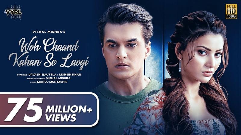 Woh Chaand Kahan Se Laogi Official Video Vishal Mishra Urvashi Rautela Mohsin Khan Muntashir M