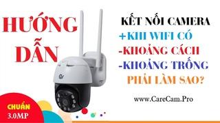 Hướng dẫn cài đặt kết nối wi-fi có khoảng trống trên camera Care cam dòng camera 3.0