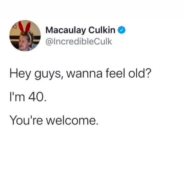 Маколей Калкин в Твиттере на свое 40-летие: 'Привет, ребят, хотите почувствовать себя старыми Мне 40. Пожалуйста'.
