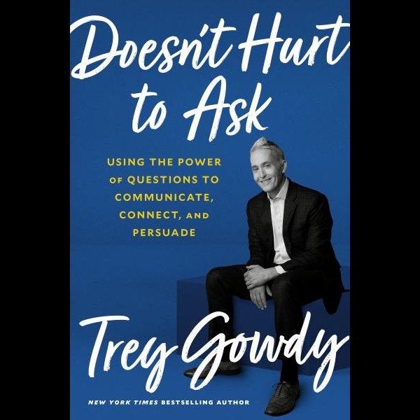 Doesnt Hurt to Ask by Trey Gowdy [Gowdy, Trey] (z-lib.org)