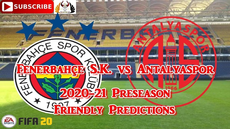 Fenerbahçe S.K. vs Antalyaspor | 2020-21 Süper Lig Preseason Friendly | Predictions FIFA 20