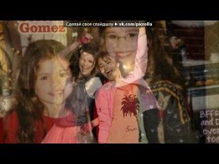 «Две милашки:)» под музыку Селена Гомез и Деми Ловато - One And The Same. Picrolla