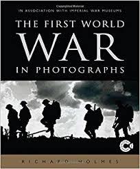 Richard Holmes - The First World War in Photographs - 2001