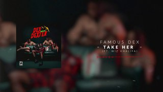 Famous Dex - Take Her (ft. Wiz Khalifa) [Official Audio]