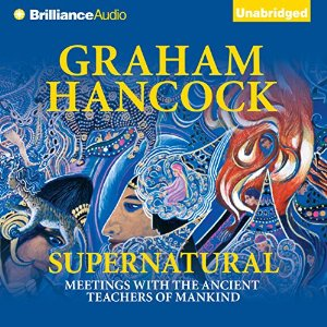 Supernatural: Meetings with the Ancient Teachers of Mankind - Graham Hancock