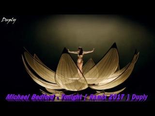 Michael Bedford - Tonight [ Remix 2017 ] Duply