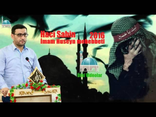 Haci Sahin - İmam Huseyn mehebbeti _ (Dini Videolar) - yeni 2016