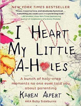 I Heart My Little A-Holes - Karen Alpert