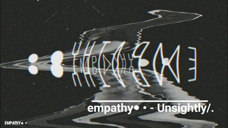 Empathy● unsightly