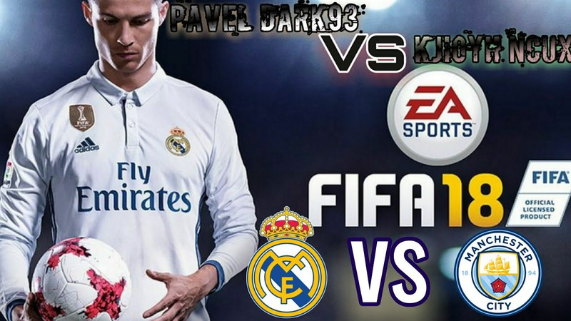 Pavel Dark93 vs KJIoyH ncux FIFA18. Матч Реал Мадрид и Ман Сити