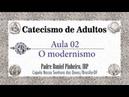 02 Catecismo: O Modernismo -- Pe. Daniel Pinheiro (IBP)