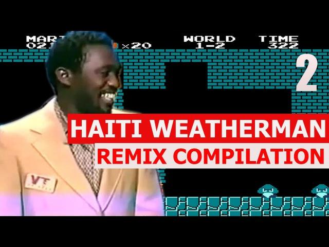 Haiti Weatherman REMIX COMPILATION 2