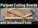 HowTo10 Parquet Cutting Boards with Breadboard Ends | Разделочная доска из паркета