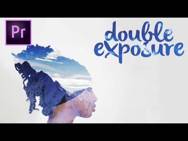 Easy Double Exposure Effect Premiere Pro CC Tutorial!