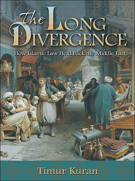 The Long Divergence How Islamic Law Held Back the Middle East
