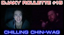 Djaky Roulette 15 Chilling Chin Wag 18