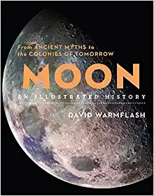Moon An Illustrated History From Ancient Myths to the Colonies of Tomorrow