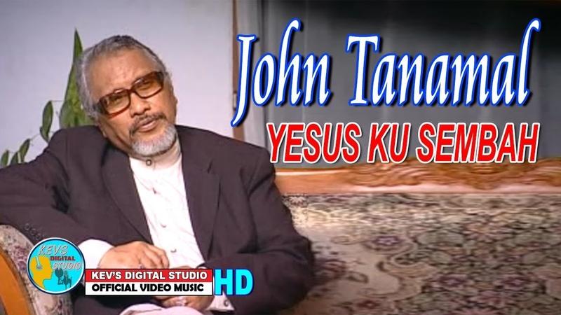 YESUS KU SEMBAH JOHN TANAMAL KEVS DIGITAL STUDIO OFFICIAL VIDEO MUSIC