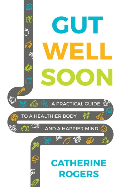 Gut Well Soon by Catherine Rogers