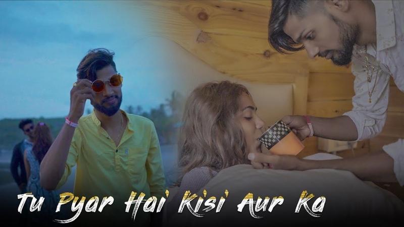 Tu Pyar Hai Kisi Aur Ka | Heart Touching Love Story | Sampreet dutta | Latest Song 2019