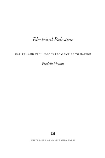 Electrical Palestine Capital and Technology from Empire to Nation by Fredrik Meiton
