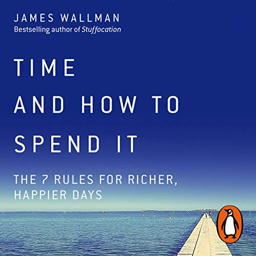 Time and How to Spend it - James Wallman