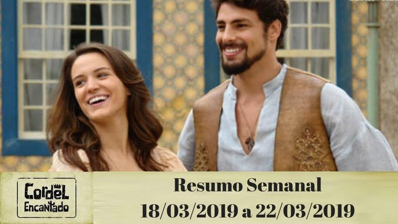CORDEL ENCANTADO RESUMO SEMANAL 18 03 2019 A 22 03 2019