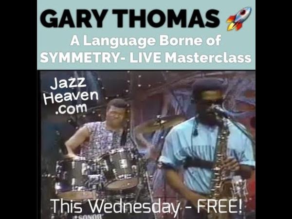 "FREE! WEDNESDAY! Gary Thomas A Language Borne of Symmetry"" LIVE Masterclass QA JAZZHEAVEN.COM"