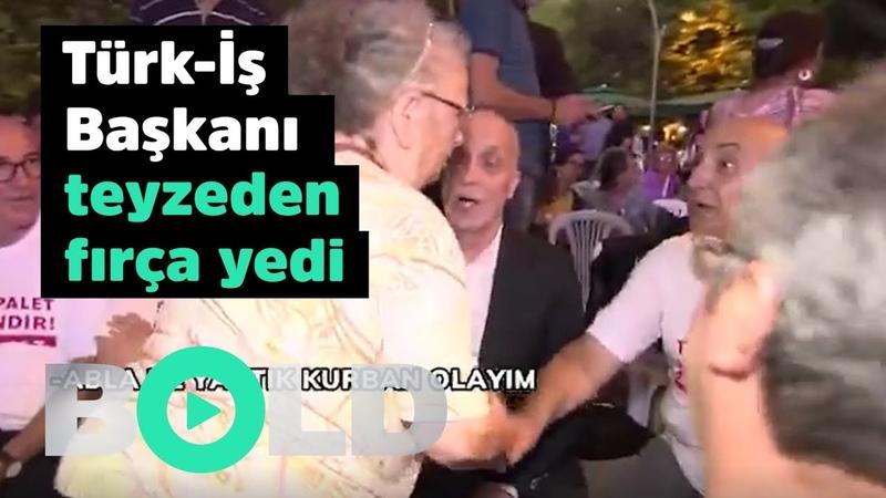 Sen hiç konuşma! AKP ile anlaşan TÜRK-İŞ Başkanına teyzeden fırça!