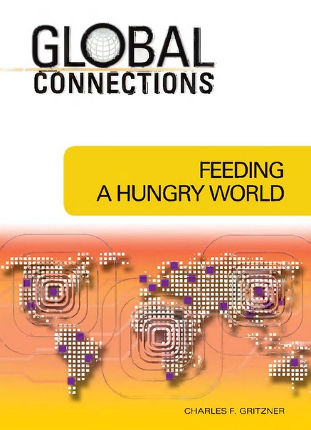 Feeding A Hungry World (Global Connections) by Charles F
