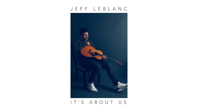 Jeff LeBlanc It's About Us Official Audio