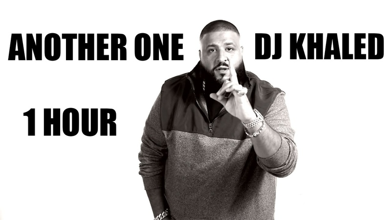 DJ Khaled ANOTHER ONE 1 Hour