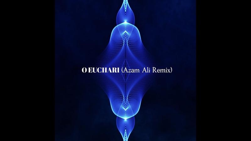 Azam Ali O EUCHARI Azam Ali Remix