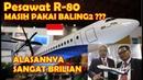 KOK PESAWAT R 80 MASIH PAKAI BALING BALING ya BOSS TERNYATA INI ALASANNYA