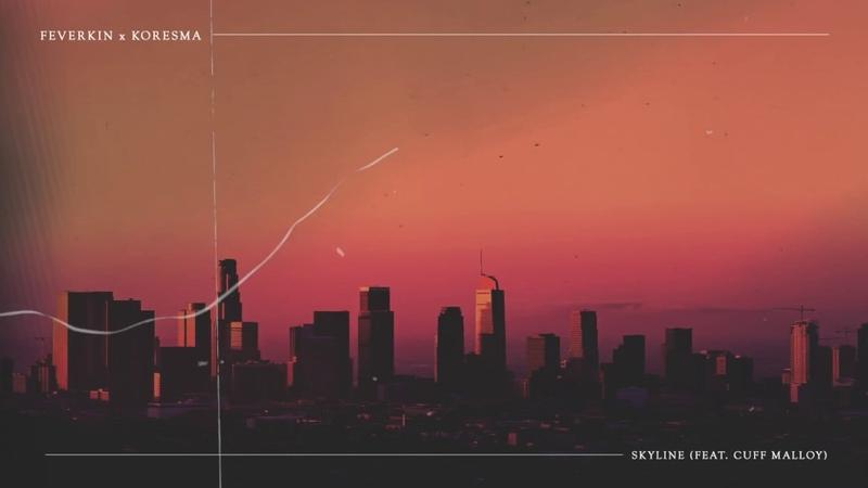 Feverkin Koresma Skyline ft Cuff Malloy