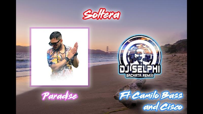 Paradise Soltera ft DJ Selphi Camilo Bass Cisco Bachata 2020