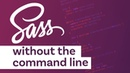 How to start using Sass without having to worry about the command line