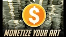 Monetize your art! But only if you want to