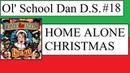 Ol' School Dan D S 18 Home Alone Christmas