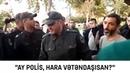 AY POLİS SƏN ERMƏNİSƏN YOXSA HARANIN VƏTƏNDAŞISAN?- MİTİNQDƏN GÖRÜNTÜLƏR