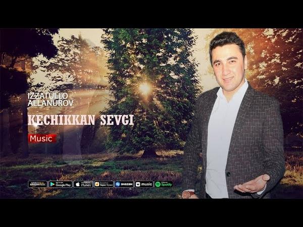 Izzatullo Allanurov Kechikkan sevgi Иззатулло Аллануров Кечиккан севги music version