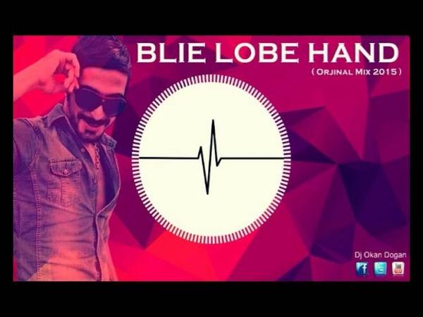 DJ OKAN DOGAN - BLİE LOBE HAND ( Orjınal Mıx 2015 )