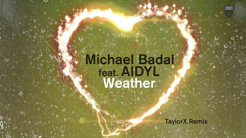 Michael Badal featuring AIDYL Weather TaylorX Remix