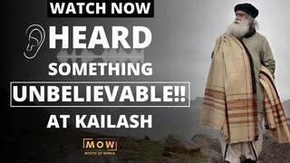 UNBELIEVABLE!!! Sadhguru Heard Something Phenomenal At Kailash Mountain    Watch Now    MOW