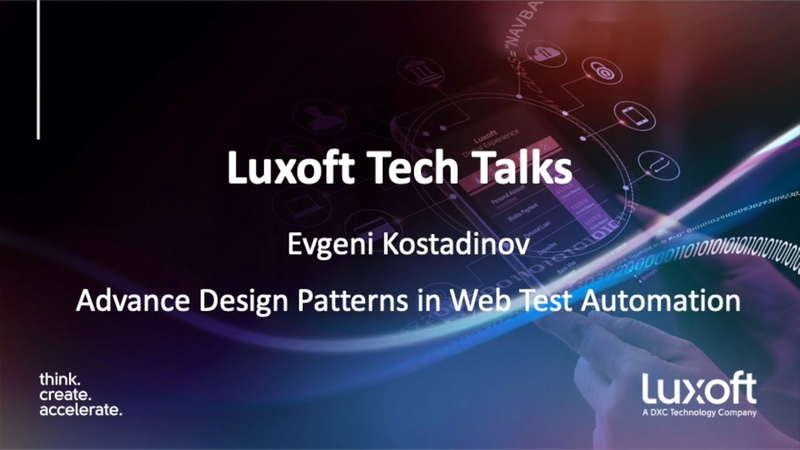 Luxoft Tech Talk with Evgeni Kostadinov Advance Design Patterns in Web Test Automation